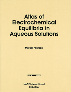 Atlas of electrochemical equilibria in aqueous solutions/Marcel Pourbaix