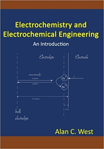 Electrochemistry and Electrochemical Engineering, An Introduction by Alan C. West