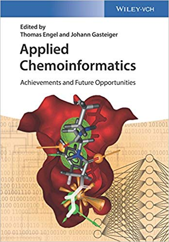 Applied chemoinformatics : achievements and future opportunities / edited by Thomas Engel and Johann Gasteiger