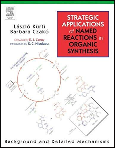 Strategic applications of named reactions in organic synthesis: background and detailed mechanisms /Kürti, L. and CzakóB
